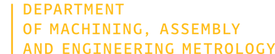 Department of Machining, Assembly and Engineering Metrology